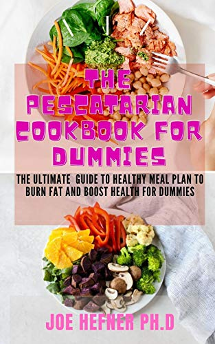 THE PESCATARAIN COOKBOOK FOR DUMMIES : The Ultimate Guide To Healthy Meal Plan To Burn Fat And Boost Health For Dummies (English Edition)