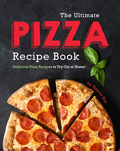 The Ultimate Pizza Recipe Book: Delicious Pizza Recipes to Try Out at Home! (English Edition)