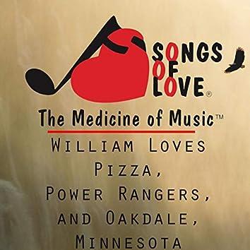 William Loves Pizza, Power Rangers, and Oakdale, Minnesota