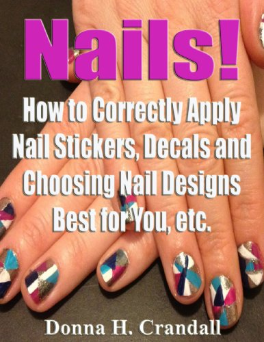 Nails! How to Correctly Apply Nail Stickers, Decals and Choosing Nail Designs Best for You, etc. (English Edition)