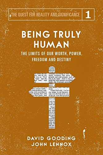 Image of Being Truly Human: The Limits of our Worth, Power, Freedom and Destiny (The Quest for Reality and Significance) (Volume 1)