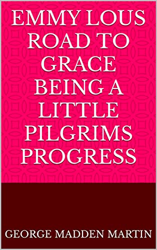 Emmy Lous Road to Grace Being a Little Pilgrims Progress (English Edition)
