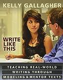 Write Like This: Teaching Real-World Writing Through Modeling & Mentor Texts: Teaching Real-World Writing Through Modeling and Mentor Texts