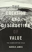 The Creation and Destruction of Value: The Globalization Cycle