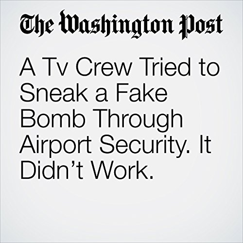 A Tv Crew Tried to Sneak a Fake Bomb Through Airport Security. It Didn't Work. copertina