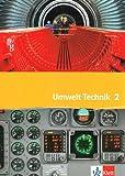 Umwelt Technik 2: Schülerbuch Klasse 9/10: Transport und Verkehr, Versorgung und Entsorgung, Information und Kommunikation