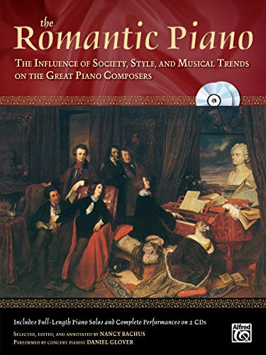 The Romantic Piano: The Influence of Society, Style and Musical Trends on the Great Piano Composers, Book & 2 CDs (The Piano Series)