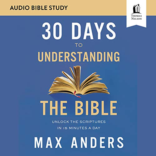 30 Days to Understanding the Bible: Audio Bible Studies: Unlock the Scriptures in 15 Minutes a Day