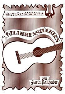 Musik-Noten Ausgabe / Score / Sheetmusic : GITARRENSTUECKLEN BRAUNES HEFT - arrangiert für Gitarre Komponist: PALLHUBER FLORIN