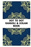 DOT TO DOT RANGOLI & KOLAM BOOK: DIWALI COLORING BOOK, DOT TO DOT KOLAM & RANGOLI BOOK FOR...