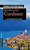 Mörderischer Gardasee: 11 Krimis und 136 Freizeittipps (Kriminelle Freizeitführer im GMEINER-Verlag) - Thomas Kastura