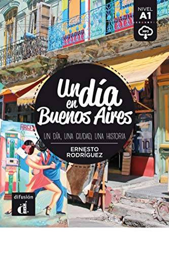 Un dia en Buenos Aires: Un día en Buenos Aires (Un día en ... nivel A1)