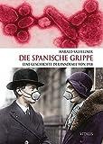Die Spanische Grippe: Eine Geschichte der Pandemie von 1918 - Harald Salfellner
