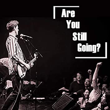 Are You Still Going?