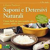 Saponi e detersivi naturali. Come farli in casa usando olio, cenere, soda e lisciva...