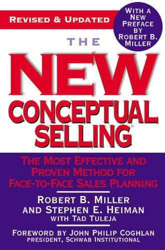 Compare Textbook Prices for The New Conceptual Selling: The Most Effective and Proven Method for Face-to-Face Sales Planning Revised Edition ISBN 9780446695183 by Miller, Robert B.,Heiman, Stephen E.,Tuleja, Tad,Coghlan, John Philip,Miller, Robert B.