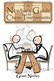 A Newbie's Guide To Chess Tournaments-Neilley, Grant A Markley, Peter