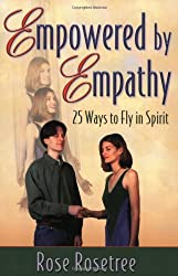 Empowered by Empathy : 25 Ways to Fly in Spirit : Rose Rosetree