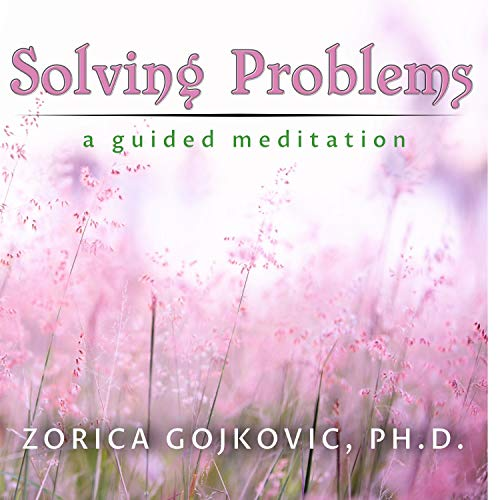 Solving Problems: A Guided Meditation do not stay in unhappy situations. There are solutions to...