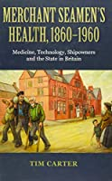 Merchant Seamen's Health, 1860-1960: Medicine, Technology, Shipowners and the State in Britain