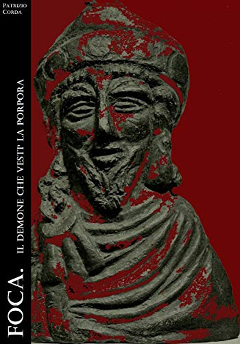 Foca. Il demone che vestì la porpora (Historia Romana Vol. 1)