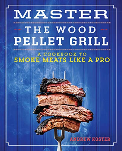 Master the Wood Pellet Grill: A Cookbook to Smoke Meats Like a Pro