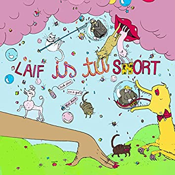 Laif Is Tu Short