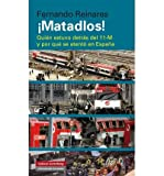 By Reinares Nestares, Fernando ¡Matadlos! : quién estuvo detrás del 11-M y por qué se atentó en España Hardcover - February 2014