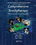 Comprehensive Brachytherapy: Physical and Clinical Aspects (Imaging in Medical Diagnosis and Therapy)