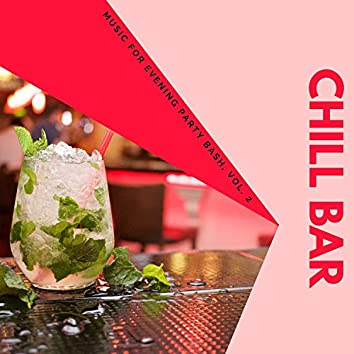 Chill Bar - Music For Evening Party Bash, Vol. 2