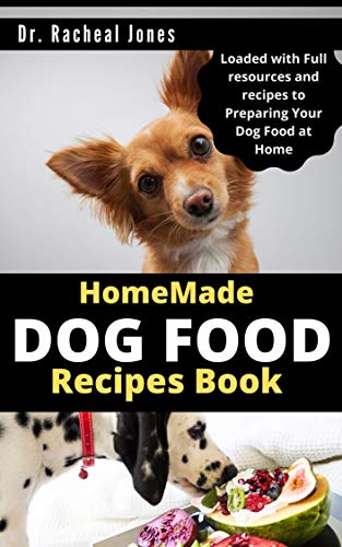 HOMEMADE DOG FOOD RECIPES BOOK: A complete book guide on how...