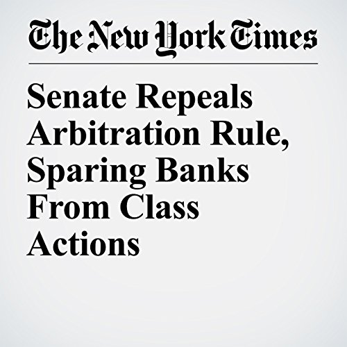 Senate Repeals Arbitration Rule, Sparing Banks From Class Actions copertina