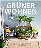 Wohnen Pflanzen: Grüner Wohnen. Einrichten und dekorieren mit Pflanzen. Wohnideen mit...