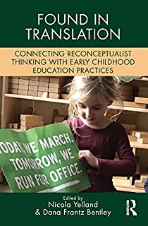 Found in Translation: Connecting Reconceptualist Thinking with Early Childhood Education Practices (Changing Images of Early Childhood)