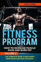 Fitness Program: How To Increase Muscle Mass and Burn Fat. The Complete Guide To Becoming More Muscular and Stronger. VOLUME 2