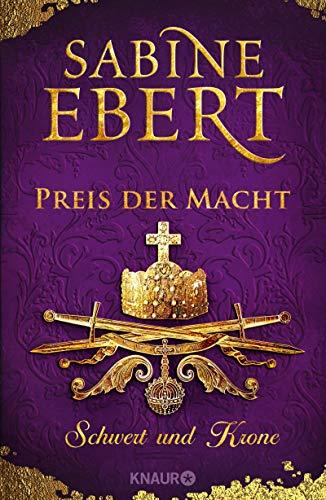 Schwert und Krone - Preis der Macht: Roman (Das Barbarossa-Epos 5)