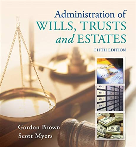 Compare Textbook Prices for Administration of Wills, Trusts, and Estates 5 Edition ISBN 9781133016779 by Brown, Gordon,Myers, Scott