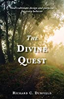 The Divine Quest: God's ultimate design and purpose for every believer