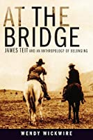 At the Bridge: James Teit and an Anthropology of Belonging