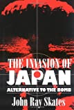The Invasion of Japan: Alternative to the Bomb