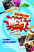 Starting Your Messy Church: A beginner's guide for churches