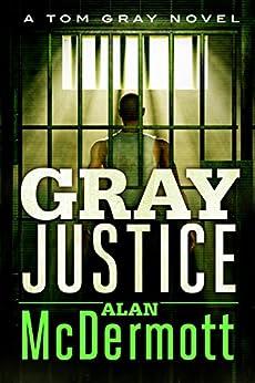 Gray Justice (A Tom Gray Novel Book 1) by [Alan McDermott]