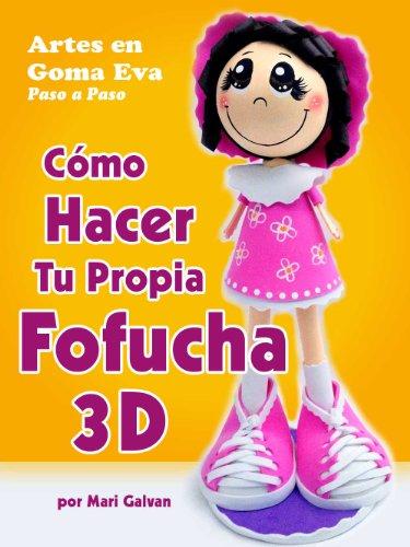 Artes en Goma Eva Paso a Paso: Cómo Hacer tu Propia Fofucha 3D (Spanish Edition)
