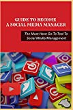 Guide To Become A Social Media Manager: The Must-Have Go-To Tool To Social Media Management: How To Optimize Content On Social Media (English Edition)