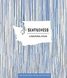 Seattleness: A Cultural Atlas