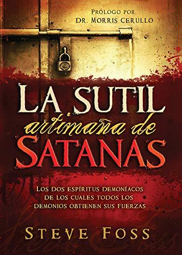 La Sutil Artimaña de Satanás: Los dos espíritus demoníacos de los cuales todos los demonios obtienen su fuerza. eBook: Foss, Steve: Amazon.es: Tienda Kindle