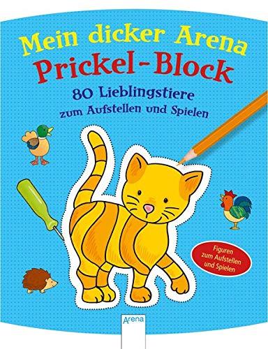 Mein Arena Prickel-Block / 80 Lieblingstiere zum Aufstellen und Spielen: Mein dicker Arena Prickel-Block
