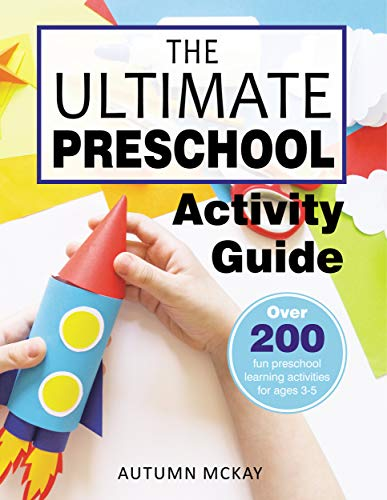 The Ultimate Preschool Activity Guide: Over 200 fun preschool learning activities for ages 3-5 (Early Learning)
