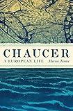 Turner, M: Chaucer: A European Life - Marion Turner