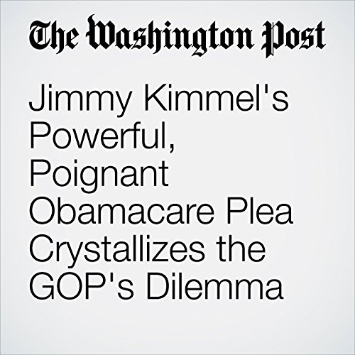 Jimmy Kimmel's Powerful, Poignant Obamacare Plea Crystallizes the GOP's Dilemma copertina